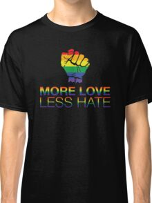 More Love Less Hate Classic T-Shirt