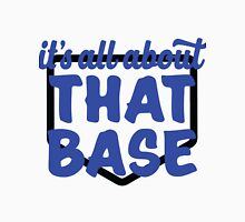 It's All About That Base Unisex T-Shirt