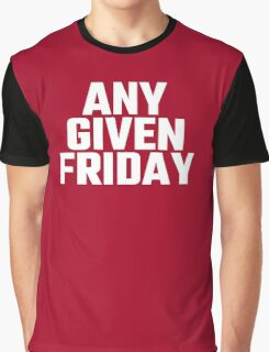 Any Given Friday Graphic T-Shirt