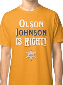 Olson Johnson is Right! Classic T-Shirt