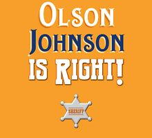 Olson Johnson is Right! Unisex T-Shirt