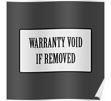 Warranty void if removed sticker Poster