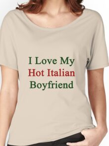 I Love My Hot Italian Boyfriend  Women's Relaxed Fit T-Shirt