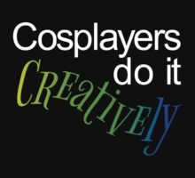 Cosplayers do it Creatively, White Text by gamerkats