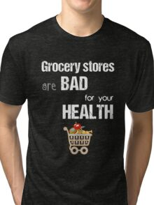 Grocery Stores Are Bad For Your Health! (White) Tri-blend T-Shirt