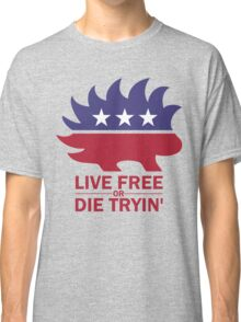 Libertarian - Live Free or Die Tryin Classic T-Shirt