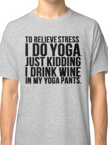 Wine Stress Yoga Pants Classic T-Shirt
