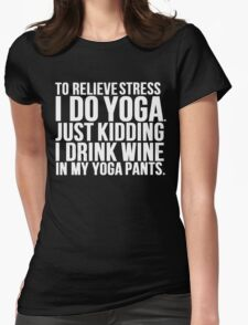 Wine Stress Yoga Pants Womens Fitted T-Shirt