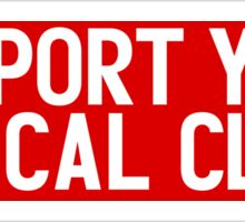 SUPPORT YOUR LOCAL CLUB Sticker
