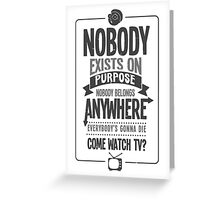Rick & Morty; Nobody exists on purpose... (White/Light Grey Version) Greeting Card
