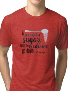 A spoonful of sugar- Mary Poppins Tri-blend T-Shirt