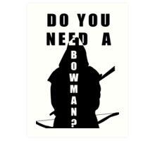 Do You Need A Bowman? Art Print