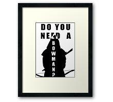 Do You Need A Bowman? Framed Print
