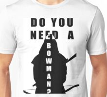 Do You Need A Bowman? Unisex T-Shirt