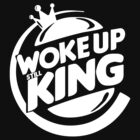 Woke Up Still King  by Georg Bertram