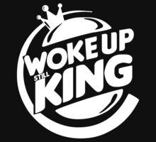 Woke Up Still King  by Georg Bertram