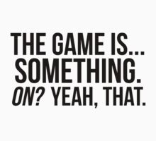 The Game Is... Something by ughjawn