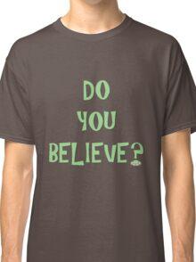 Do You Believe? Classic T-Shirt