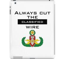 "Always cut the ""Classified"" wire - EOD iPad Case/Skin"