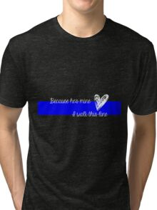 LEO Wife Thin Blue Line - Because he's mine I walk this line Tri-blend T-Shirt