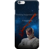 Nothing Happened to me. iPhone Case/Skin