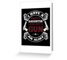 I Have A Pretty Daughter I Also Have A Gun A An Aliby Greeting Card