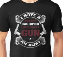 I Have A Pretty Daughter I Also Have A Gun A An Aliby Unisex T-Shirt