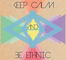 Keep calm and be ethnic by comtesse