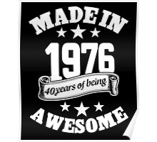 Made In 1976 40 Years Of Being Awesome, Birthday Gift T-Shirt Poster