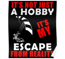 It's Not Just A Hobby It's My Escape From Reality Poster