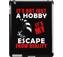 It's Not Just A Hobby It's My Escape From Reality iPad Case/Skin