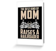 The Best Kind Of Mom Raises A Railroader Greeting Card