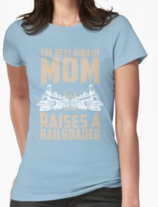 The Best Kind Of Mom Raises A Railroader Womens Fitted T-Shirt