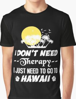 I Don't Need Therapy I Just Need To Go To Hawaii, Funny T-Shirt Graphic T-Shirt