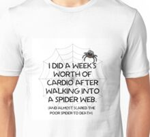 WEEK'S WORTH OF CARDIO, AFTER WALKING INTO SPIDER WEB Unisex T-Shirt