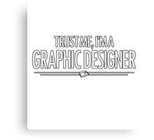 Trust Me I'm A Graphic Designer Canvas Print