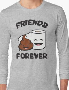 Friends Forever - Poop and Toilet Paper Roll Long Sleeve T-Shirt