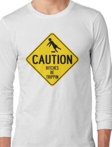 Caution Bitches Be Trippin Long Sleeve T-Shirt