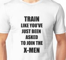 Train for the X-men Unisex T-Shirt