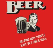 BEER HELPING UGLY PEOPLE HAVE SEX SINCE 1862 by RumShirt