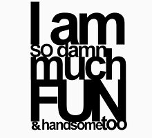I AM SO DAMN MUCH FUN Unisex T-Shirt