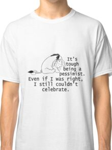 Tough Being Pessimist. Can't Celebrate Even If Right. Classic T-Shirt