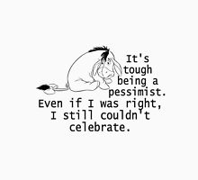 Tough Being Pessimist. Can't Celebrate Even If Right. Unisex T-Shirt