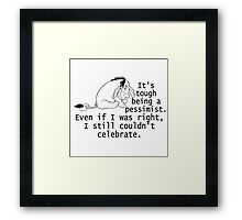Tough Being Pessimist. Can't Celebrate Even If Right. Framed Print