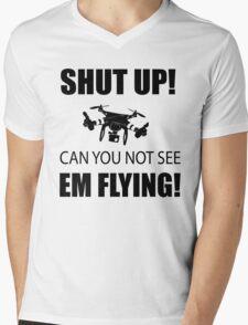 SHUT UP ! Can you not see em flying ! Mens V-Neck T-Shirt