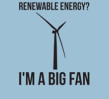 Renewable Energy? I'm A Big Fan Unisex T-Shirt