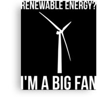 Renewable Energy? I'm A Big Fan Canvas Print