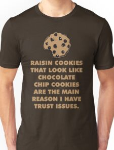 Raisin Cookies and Trust Issues Unisex T-Shirt