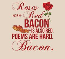 Roses Are Red... Bacon Is Also Red Unisex T-Shirt