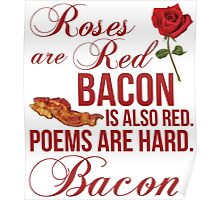 Roses Are Red... Bacon Is Also Red Poster